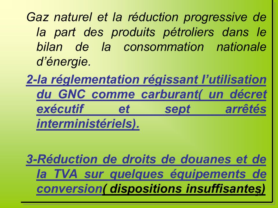 Gaz naturel et la réduction progressive de la part des produits pétroliers dans le bilan de la consommation nationale d'énergie.