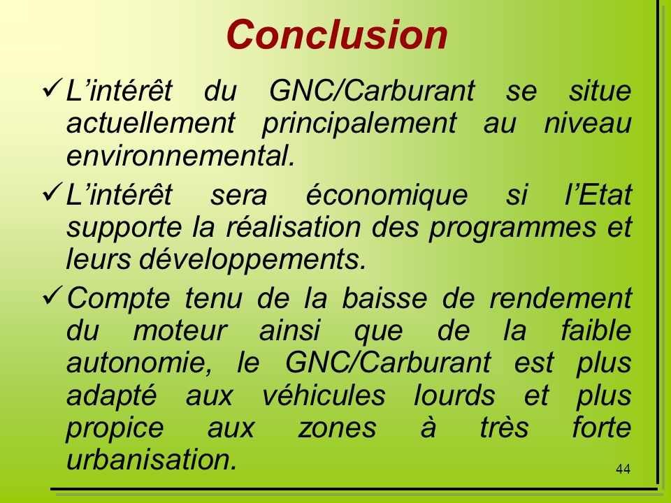 Conclusion L'intérêt du GNC/Carburant se situe actuellement principalement au niveau environnemental.