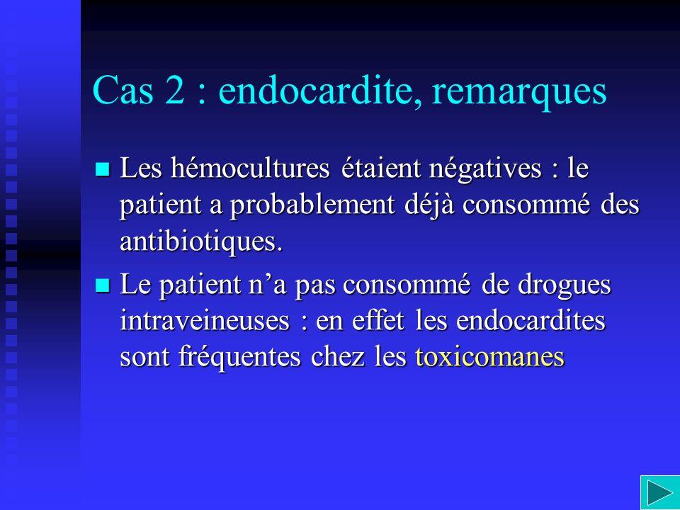 Cas 2 : endocardite, remarques
