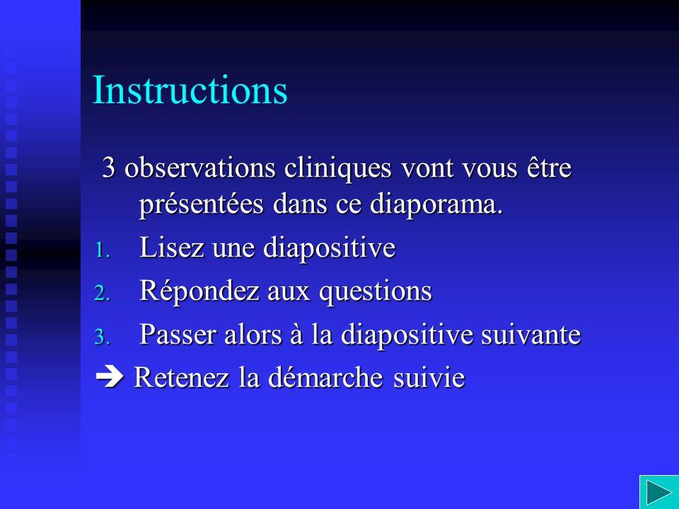 Instructions 3 observations cliniques vont vous être présentées dans ce diaporama. Lisez une diapositive.