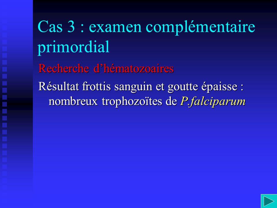 Cas 3 : examen complémentaire primordial