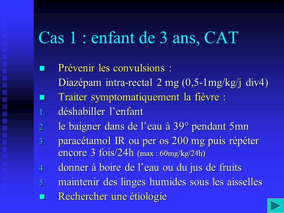 Cas 1 : enfant de 3 ans, CAT Prévenir les convulsions :