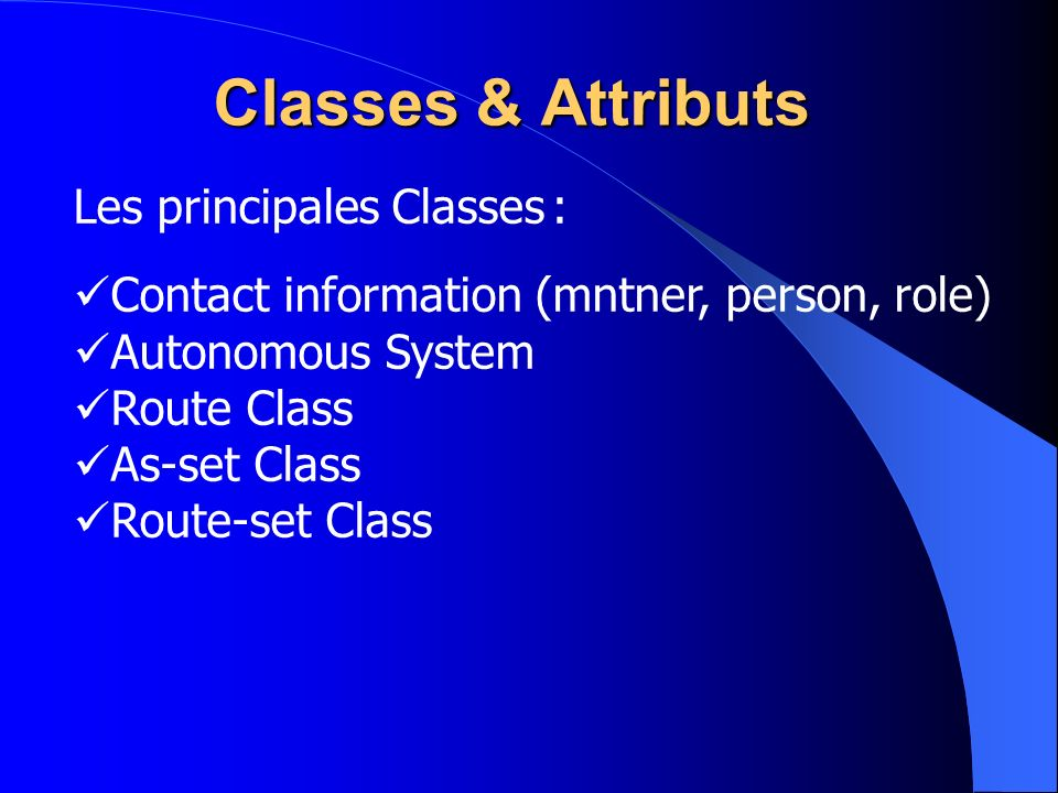 Classes & Attributs Les principales Classes :