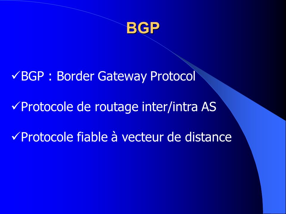 BGP BGP : Border Gateway Protocol Protocole de routage inter/intra AS