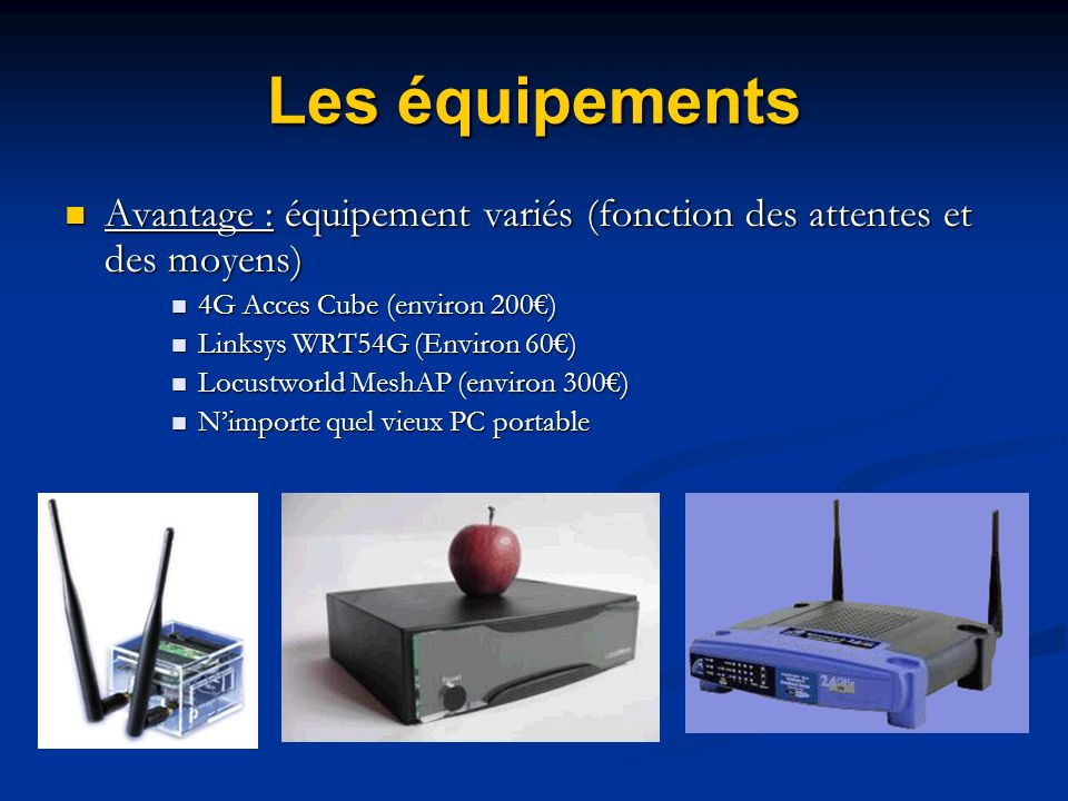 Les équipementsAvantage : équipement variés (fonction des attentes et des moyens) 4G Acces Cube (environ 200€)