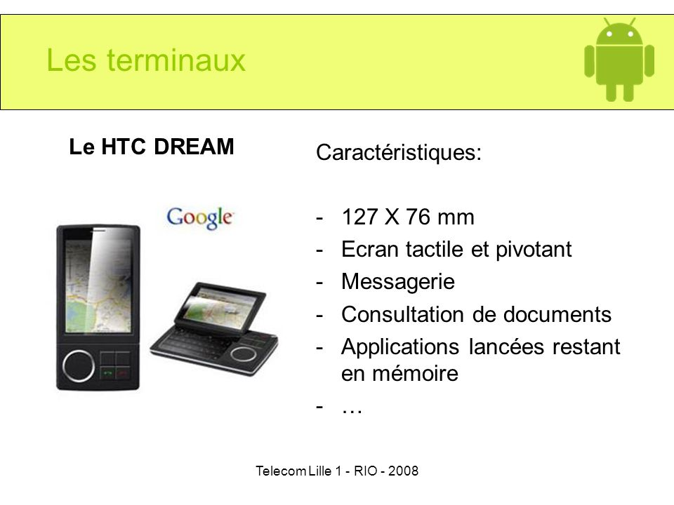 Les terminaux Le HTC DREAM Caractéristiques: 127 X 76 mm