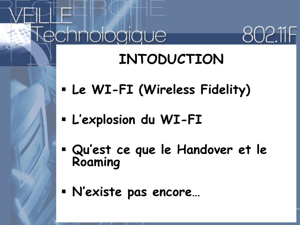 INTODUCTION Le WI-FI (Wireless Fidelity) L'explosion du WI-FI