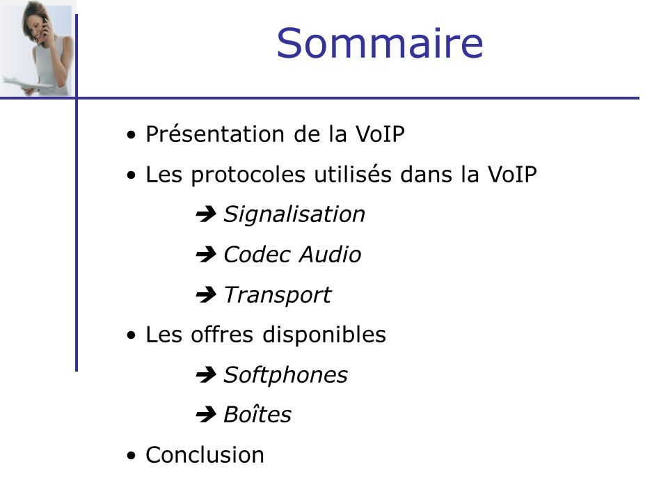 Sommaire Présentation de la VoIP Les protocoles utilisés dans la VoIP