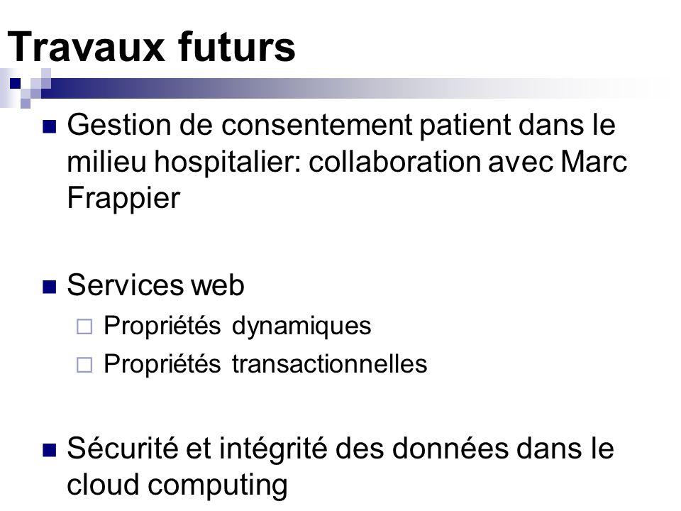 Travaux futurs Gestion de consentement patient dans le milieu hospitalier: collaboration avec Marc Frappier.