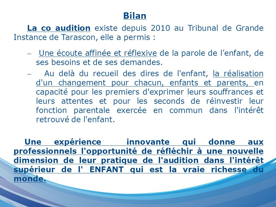Bilan La co audition existe depuis 2010 au Tribunal de Grande Instance de Tarascon, elle a permis :
