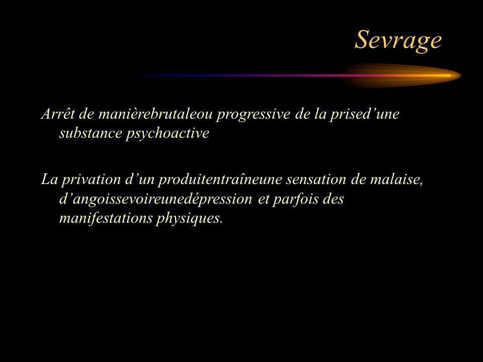 Sevrage Arrêt de manièrebrutaleou progressive de la prised'une substance psychoactive.