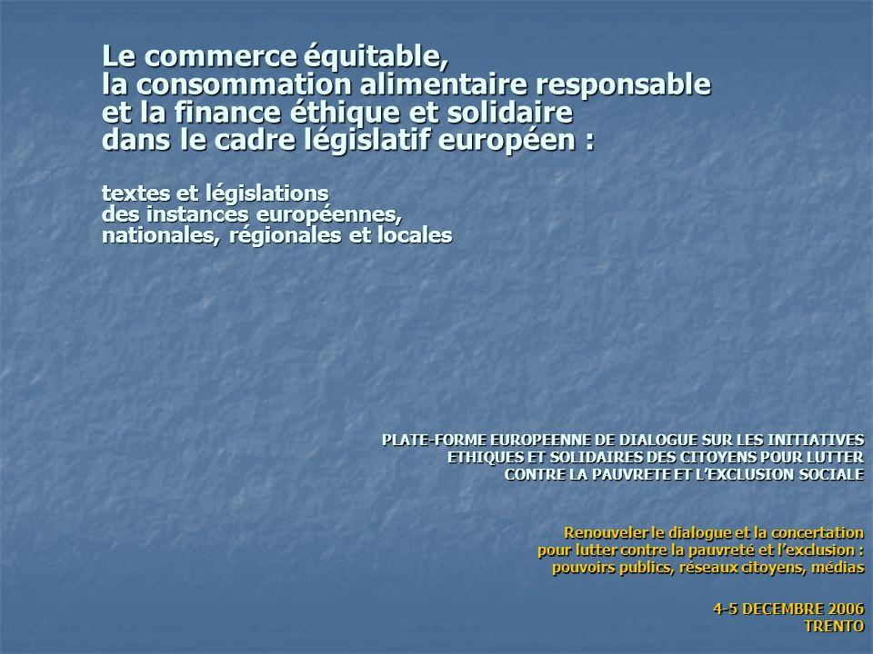 Le commerce équitable, la consommation alimentaire responsable et la finance éthique et solidaire dans le cadre législatif européen : textes et législations des instances européennes, nationales, régionales et locales