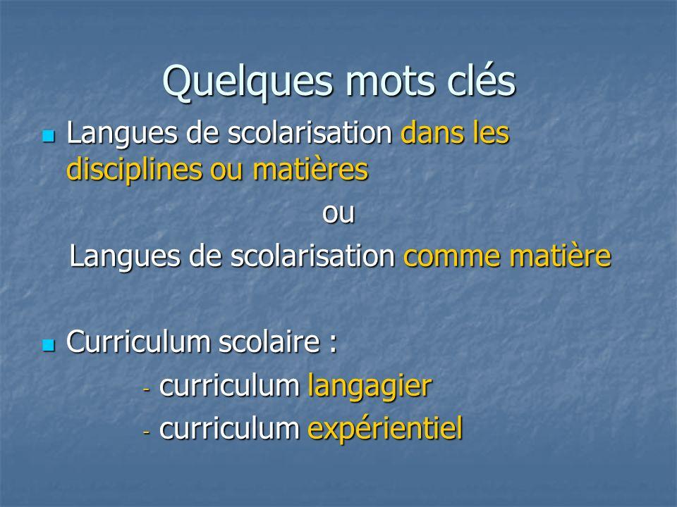 Quelques mots clés Langues de scolarisation dans les disciplines ou matières. ou. Langues de scolarisation comme matière.