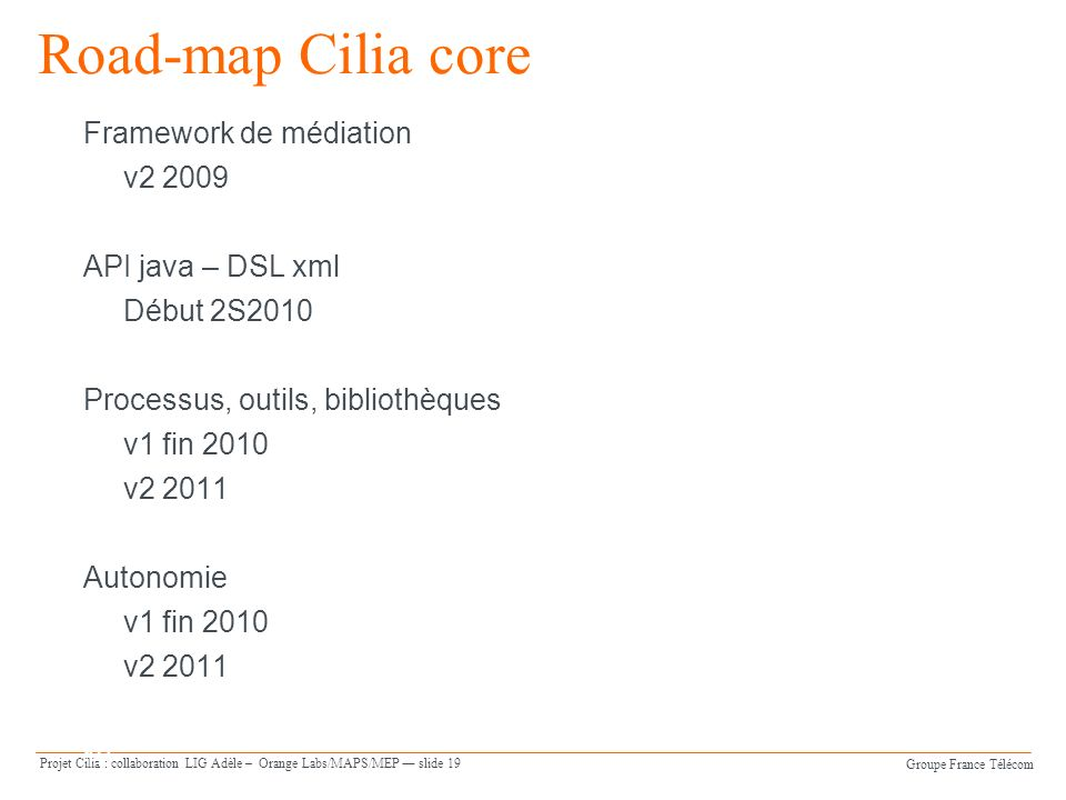 Road-map Cilia core Framework de médiation v2 2009 API java – DSL xml