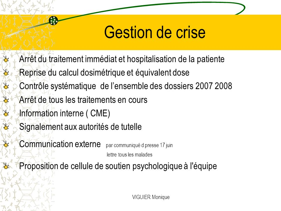 Gestion de crise Arrêt du traitement immédiat et hospitalisation de la patiente. Reprise du calcul dosimétrique et équivalent dose.
