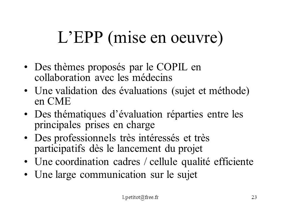 L'EPP (mise en oeuvre) Des thèmes proposés par le COPIL en collaboration avec les médecins. Une validation des évaluations (sujet et méthode) en CME.
