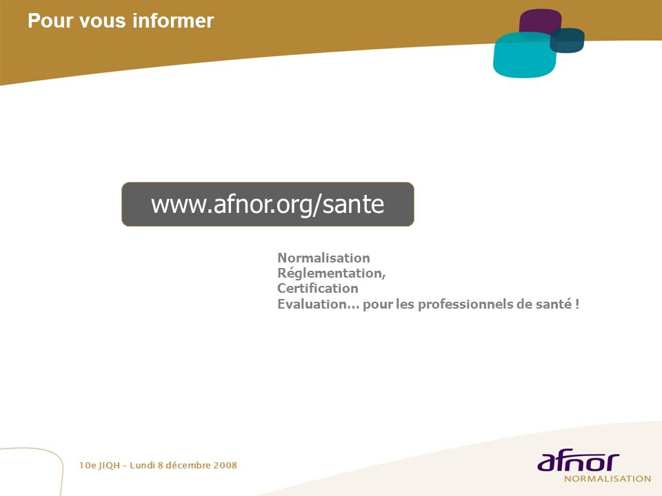 www.afnor.org/sante Pour vous informer Normalisation Réglementation,