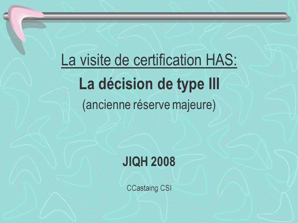 La visite de certification HAS: La décision de type III