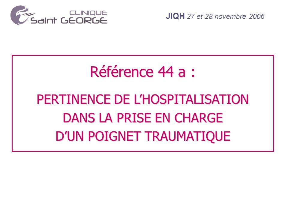 Référence 44 a : PERTINENCE DE L'HOSPITALISATION DANS LA PRISE EN CHARGE D'UN POIGNET TRAUMATIQUE