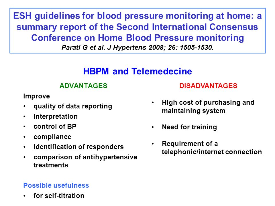 ESH guidelines for blood pressure monitoring at home: a summary report of the Second International Consensus Conference on Home Blood Pressure monitoring Parati G et al. J Hypertens 2008; 26: 1505-1530.