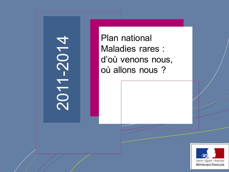 2011-2014 Plan national Maladies rares : d'où venons nous,