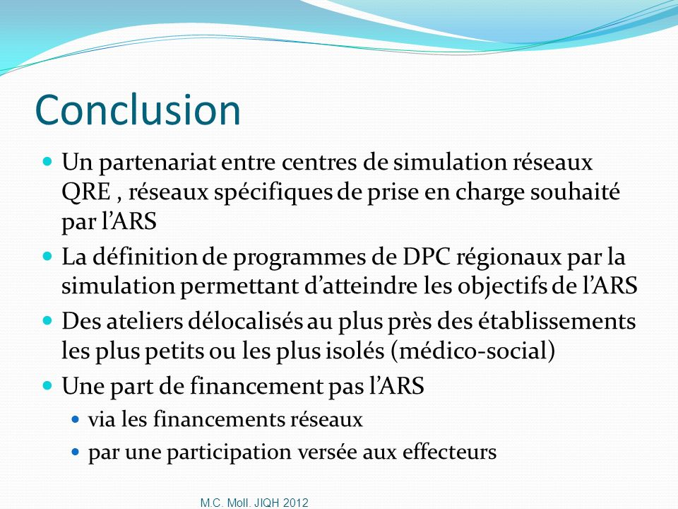 Conclusion Un partenariat entre centres de simulation réseaux QRE , réseaux spécifiques de prise en charge souhaité par l'ARS.