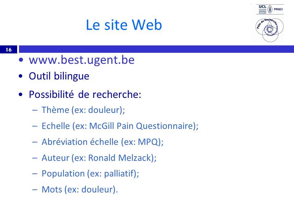 Le site Web www.best.ugent.be. Outil bilingue. Possibilité de recherche: Thème (ex: douleur); Echelle (ex: McGill Pain Questionnaire);