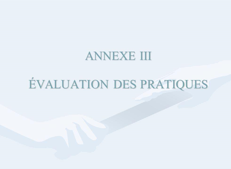 ANNEXE III ÉVALUATION DES PRATIQUES