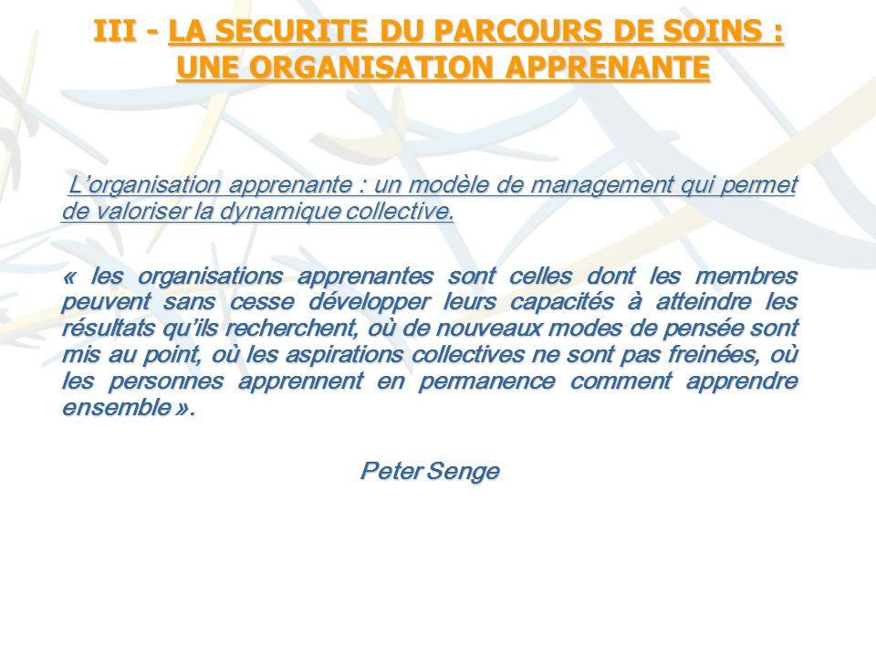 III - LA SECURITE DU PARCOURS DE SOINS : UNE ORGANISATION APPRENANTE