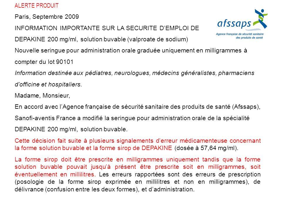 ALERTE PRODUITParis, Septembre 2009. INFORMATION IMPORTANTE SUR LA SECURITE D'EMPLOI DE. DEPAKINE 200 mg/ml, solution buvable (valproate de sodium)