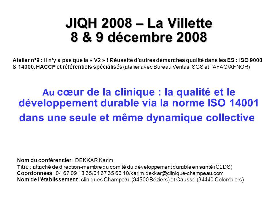 JIQH 2008 – La Villette 8 & 9 décembre 2008 Au cœur de la clinique : la qualité et le développement durable via la norme ISO 14001 dans une seule et même dynamique collective