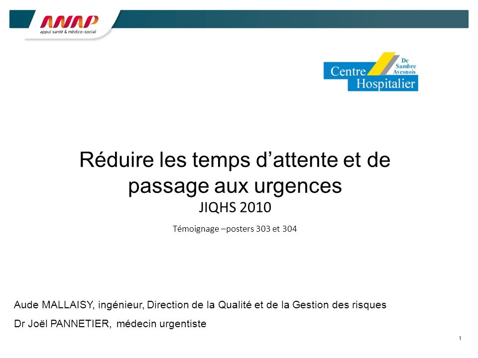 Réduire les temps d'attente et de passage aux urgences JIQHS 2010 Témoignage –posters 303 et 304