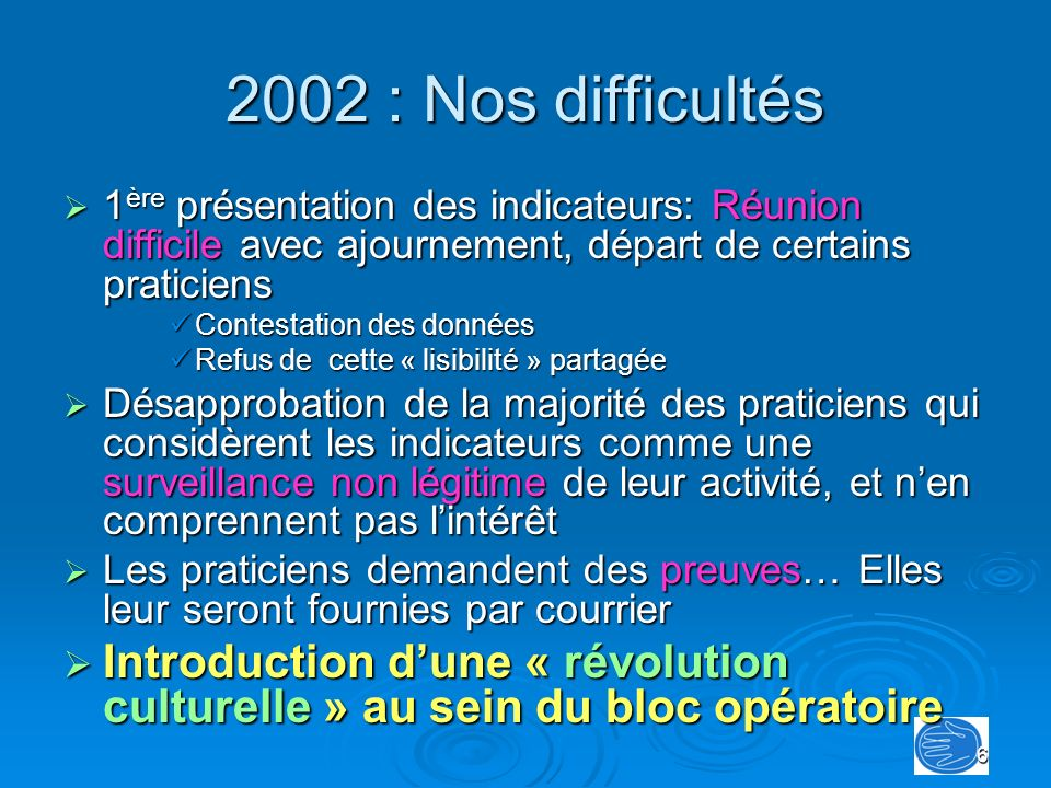 2002 : Nos difficultés 1ère présentation des indicateurs: Réunion difficile avec ajournement, départ de certains praticiens.