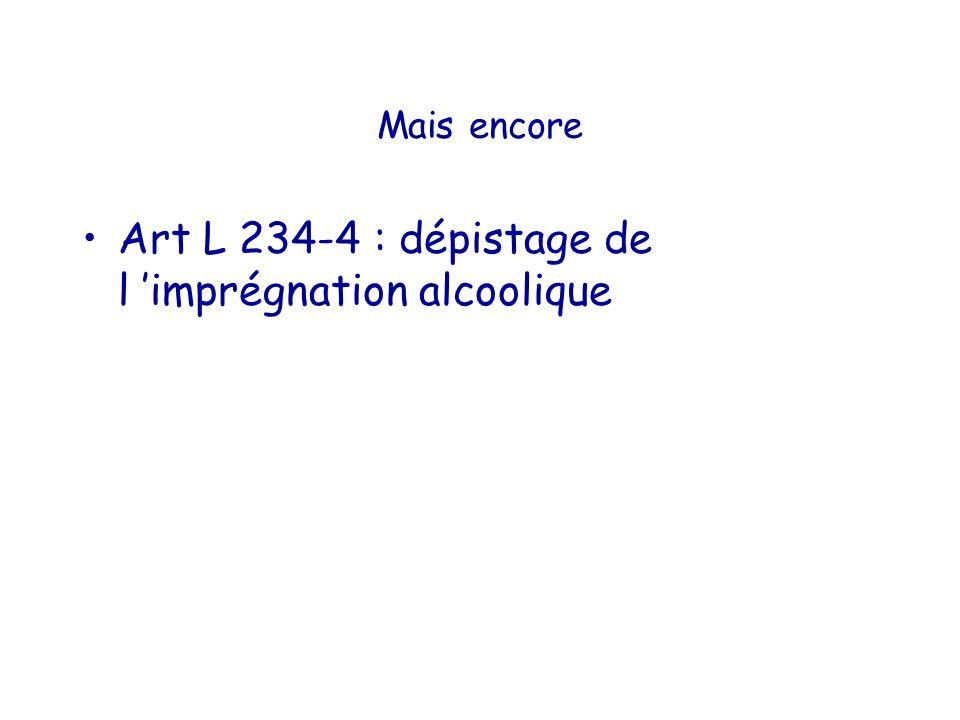 Art L 234-4 : dépistage de l 'imprégnation alcoolique
