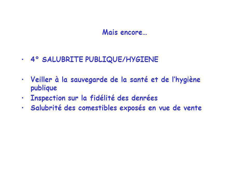 Mais encore… 4° SALUBRITE PUBLIQUE/HYGIENE. Veiller à la sauvegarde de la santé et de l'hygiène publique.