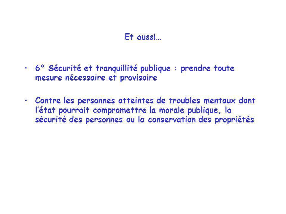 Et aussi… 6° Sécurité et tranquillité publique : prendre toute mesure nécessaire et provisoire.