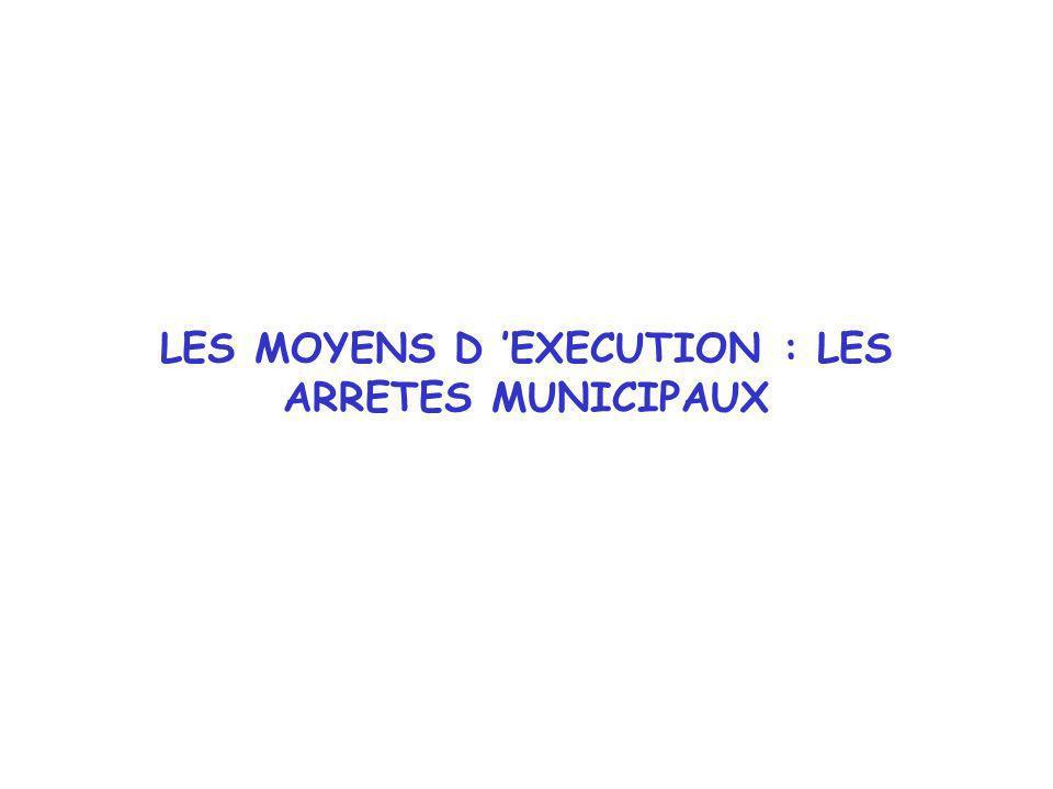 LES MOYENS D 'EXECUTION : LES ARRETES MUNICIPAUX