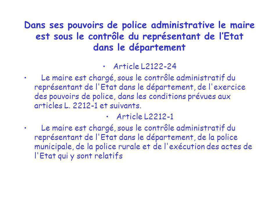 Dans ses pouvoirs de police administrative le maire est sous le contrôle du représentant de l'Etat dans le département