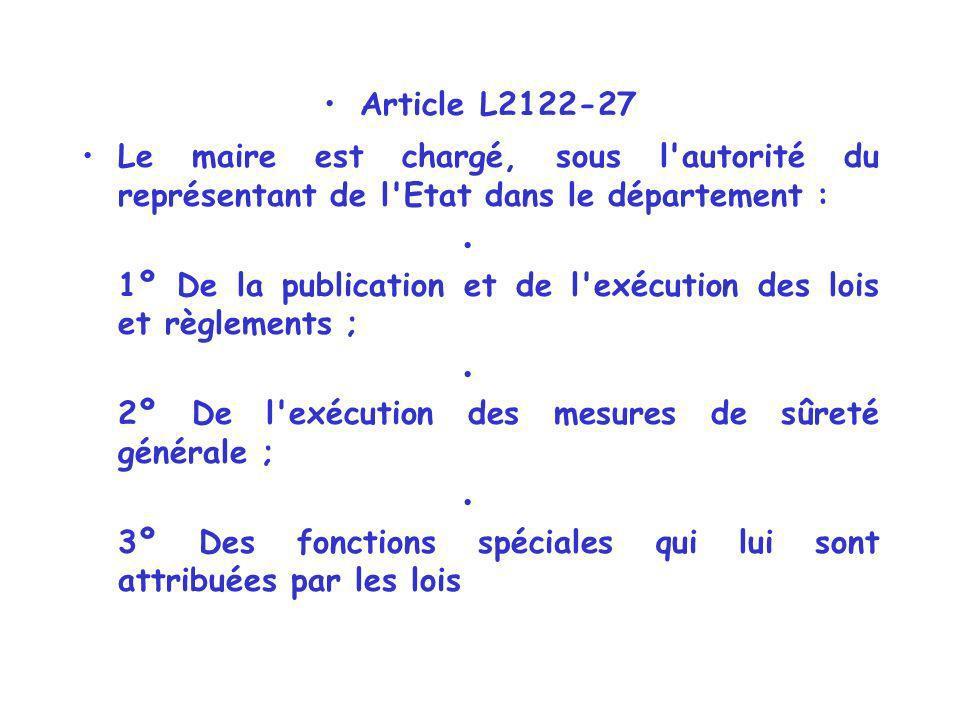 Article L2122-27 Le maire est chargé, sous l autorité du représentant de l Etat dans le département :