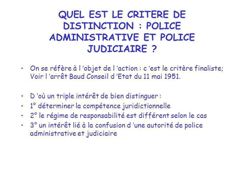 QUEL EST LE CRITERE DE DISTINCTION : POLICE ADMINISTRATIVE ET POLICE JUDICIAIRE