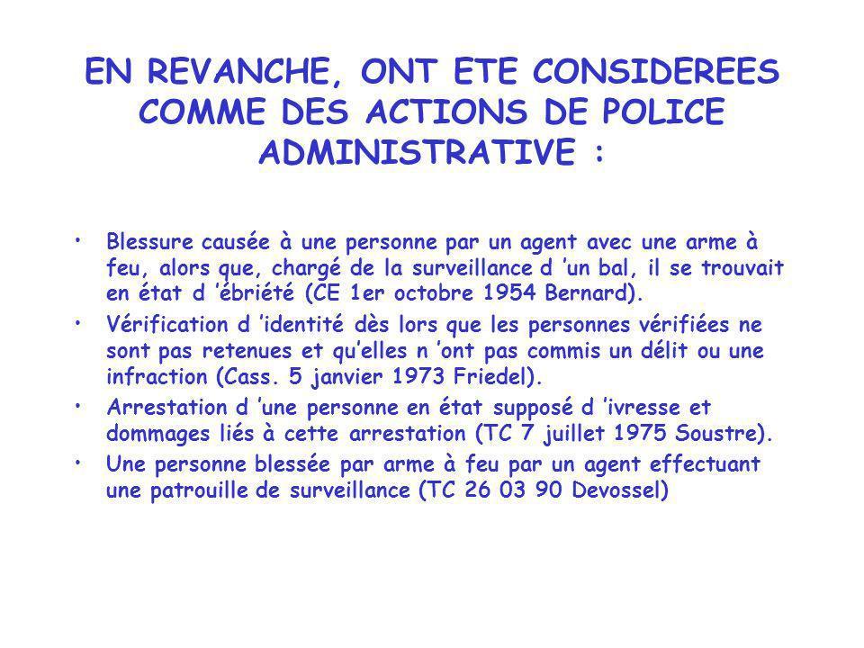 EN REVANCHE, ONT ETE CONSIDEREES COMME DES ACTIONS DE POLICE ADMINISTRATIVE :