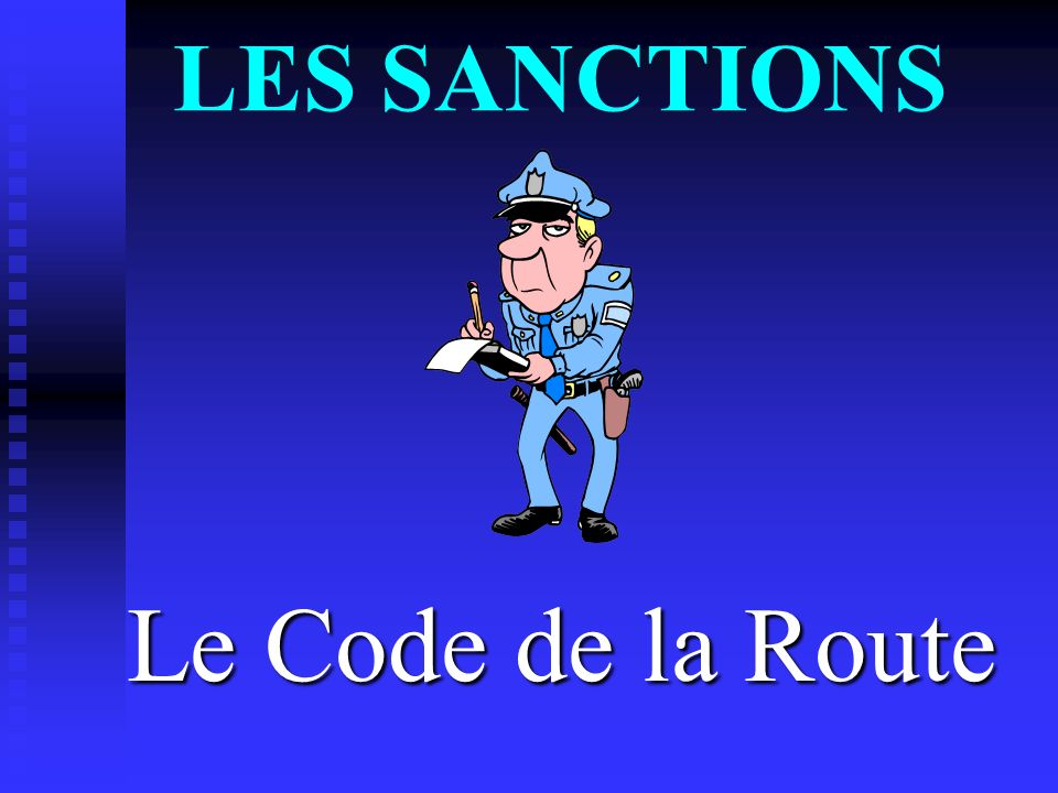 LES SANCTIONS Le Code de la Route