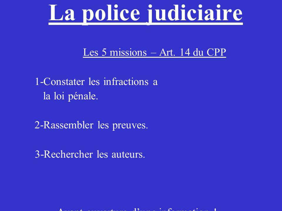 La police judiciaire Les 5 missions – Art. 14 du CPP