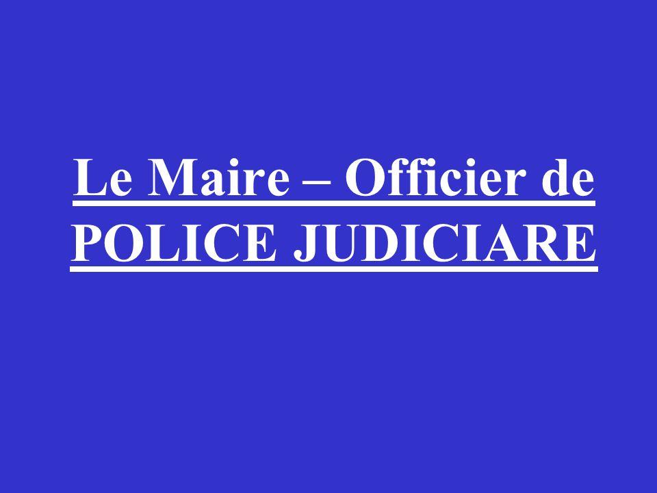 Le Maire – Officier de POLICE JUDICIARE