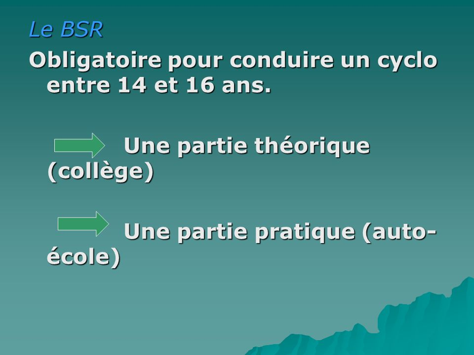 Le BSR Obligatoire pour conduire un cyclo entre 14 et 16 ans.