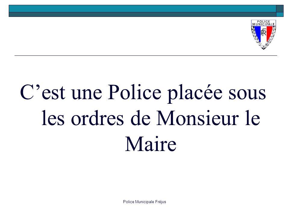 C'est une Police placée sous les ordres de Monsieur le Maire