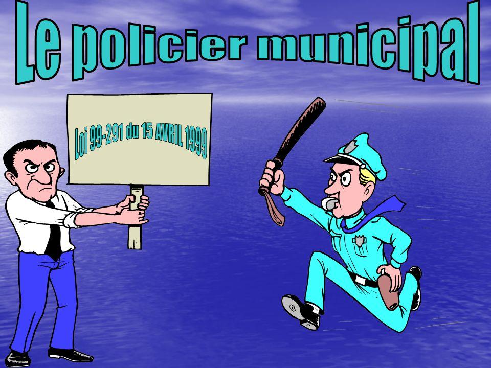 Le policier municipal Loi 99-291 du 15 AVRIL 1999
