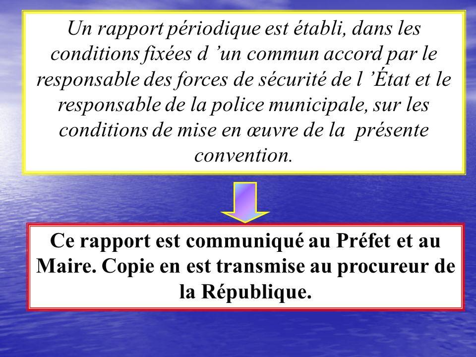 Un rapport périodique est établi, dans les conditions fixées d 'un commun accord par le responsable des forces de sécurité de l 'État et le responsable de la police municipale, sur les conditions de mise en œuvre de la présente convention.