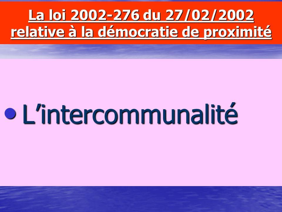 La loi 2002-276 du 27/02/2002 relative à la démocratie de proximité