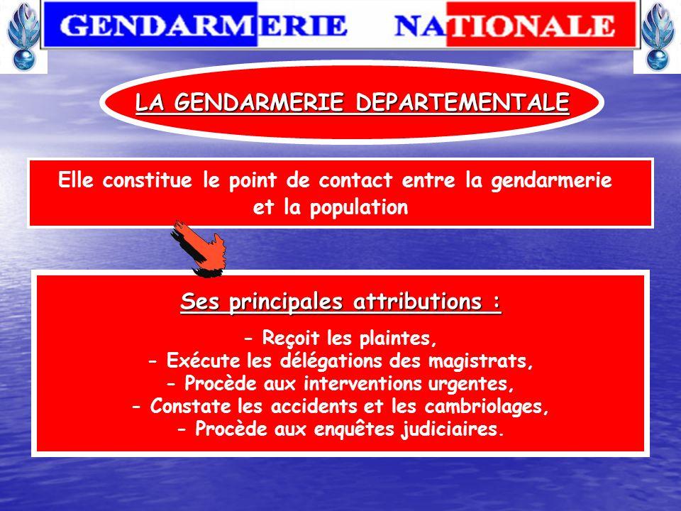 LA GENDARMERIE DEPARTEMENTALE Ses principales attributions :